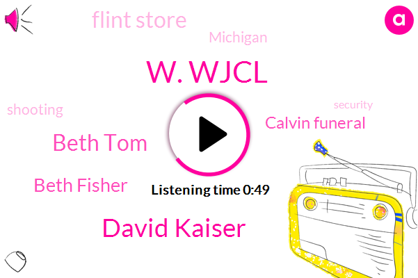 W. Wjcl,Calvin Funeral,Flint Store,David Kaiser,Beth Tom,Michigan,Beth Fisher