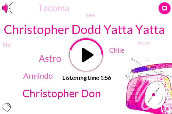 Christopher Dodd Yatta Yatta,Chile,Christopher Don,Tacoma,Astro,Armindo,Sixty Seconds