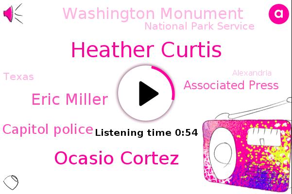 Heather Curtis,Ocasio Cortez,Eric Miller,Capitol Police,Alexandria,Texas,Associated Press,Washington Monument,National Park Service