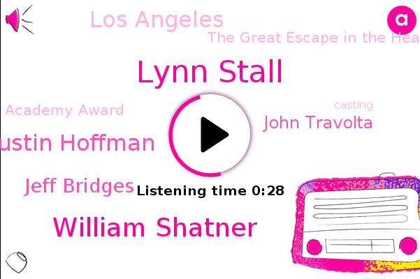 Lynn Stall,The Great Escape In The Heat Of The Night And Tootsie,Academy Award,Los Angeles,William Shatner,Dustin Hoffman,Jeff Bridges,John Travolta