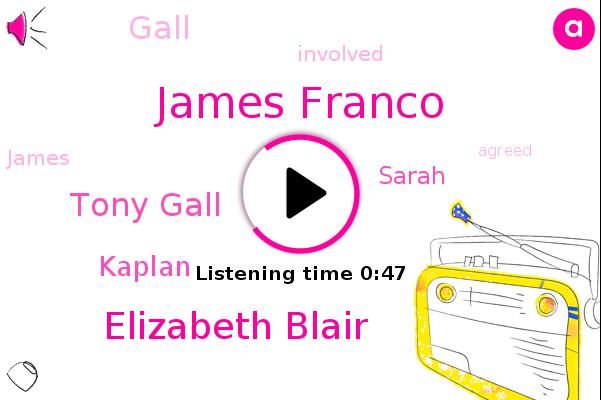 James Franco,Elizabeth Blair,Tony Gall,Kaplan,Sarah,Gall