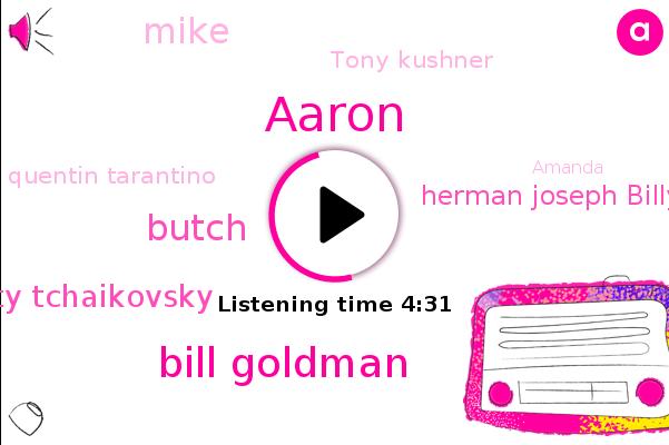 Bill Goldman,Aaron,Butch,Patty Tchaikovsky,Herman Joseph Billy Wilder,Mike,Goldman,Tony Kushner,Quentin Tarantino,Amanda