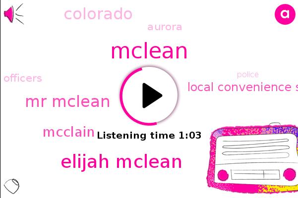 Elijah Mclean,Mclean,Mr Mclean,Mcclain,Aurora,Colorado,Local Convenience Store