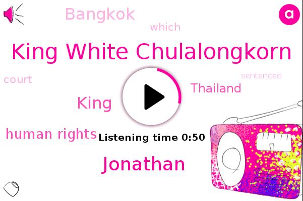 Thailand,King White Chulalongkorn,Bangkok,Jonathan,U N Human Rights,King