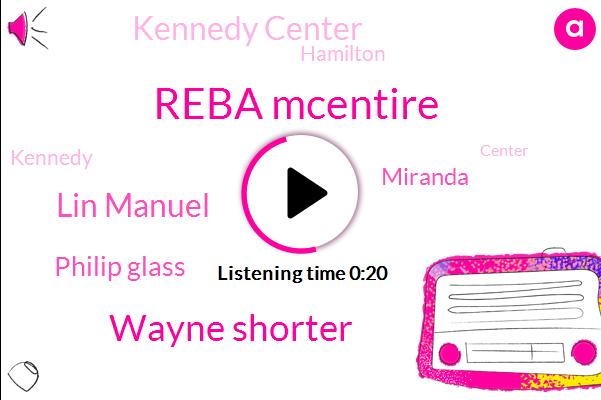 Kennedy Center,Reba Mcentire,Wayne Shorter,Lin Manuel,Philip Glass,Miranda,Hamilton