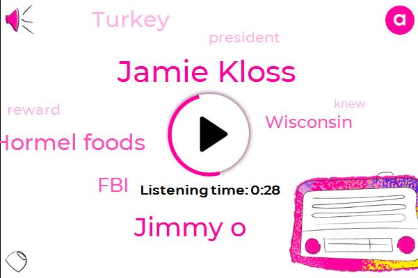 Jamie Kloss,Hormel Foods,Jimmy O,Wisconsin,FBI,Turkey,President Trump,Twenty Five Thousand Dollars,Twenty Five Thousand Dollar,Thirteen Year