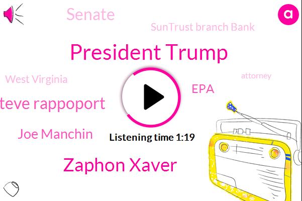 President Trump,Senate,Zaphon Xaver,Suntrust Branch Bank,EPA,Steve Rappoport,Fox News,Joe Manchin,West Virginia,Attorney,Brown,Florida,Twenty One Year,Thirty Fifth