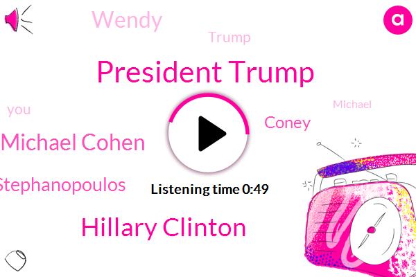 President Trump,Hillary Clinton,Michael Cohen,Donald Trump,George Stephanopoulos,Coney,Wendy