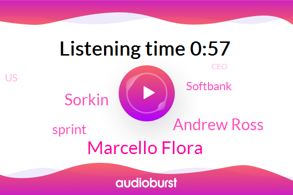 United States,CEO,Sprint,Marcello Flora,Andrew Ross,Sorkin,Executive Chairman,Softbank,Official