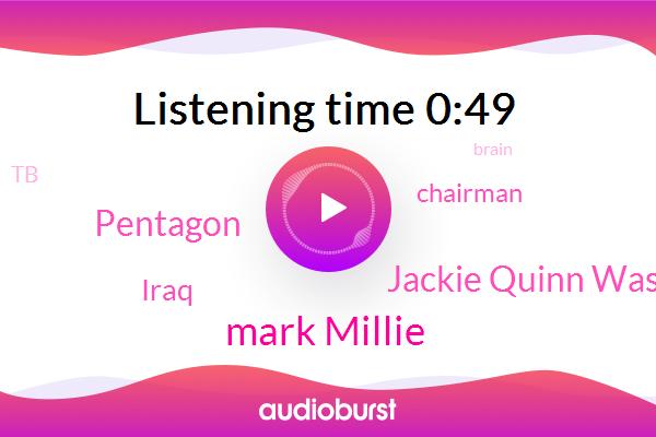 Pentagon,Iraq,Mark Millie,TB,Jackie Quinn Washington,Chairman