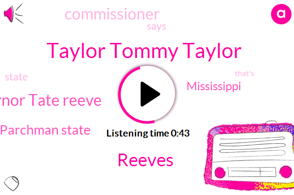 Commissioner,Taylor Tommy Taylor,Reeves,Mississippi,Governor Tate Reeve,Parchman State