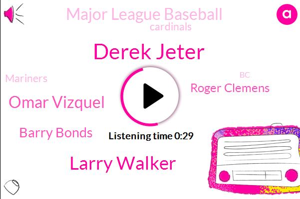 Derek Jeter,Larry Walker,Omar Vizquel,Barry Bonds,Roger Clemens,Major League Baseball,BC,Cardinals,Seattle,Mariners