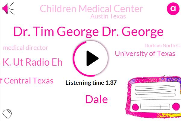 Dr. Tim George Dr. George,Austin K. Ut Radio Eh,Austin Texas,Pediatric Newell Service Center Of Central Texas,University Of Texas,Medical Director,Children Medical Center,America,Durham North Carolina,Dale