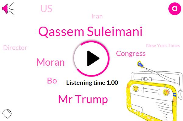 United States,Qassem Suleimani,Iran,Mr Trump,New York Times,Congress,Moran,BO,Director