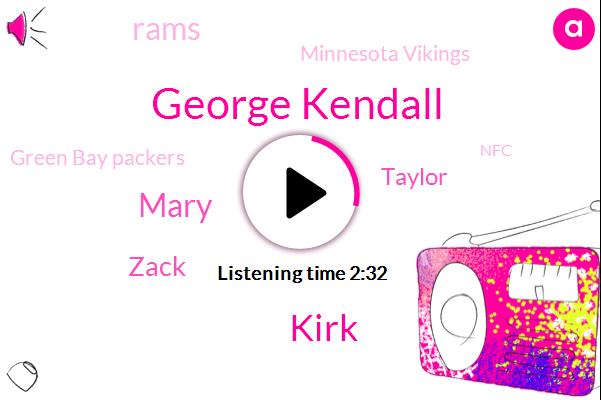 Rams,Green Bay,Minnesota Vikings,Green Bay Packers,San Francisco,NFC,New Orleans,George Kendall,Kirk,Mary,Zack,Taylor,Cincinnati,Two Years