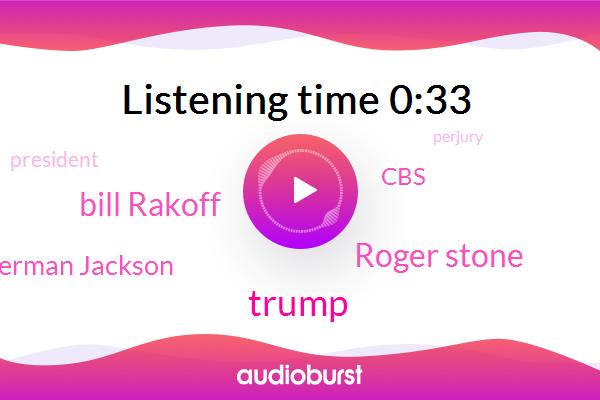 Roger Stone,CBS,Bill Rakoff,Donald Trump,Perjury,Amy Berman Jackson,President Trump
