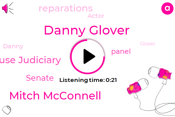 Danny Glover,House Judiciary,Mitch Mcconnell,Senate