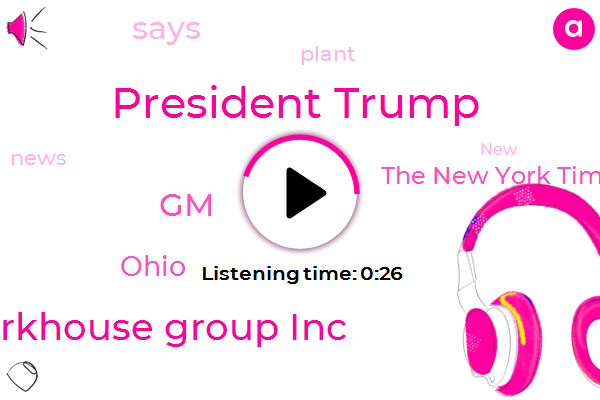 GM,Workhouse Group Inc,President Trump,The New York Times,Ohio,Three Hundred Million Dollars