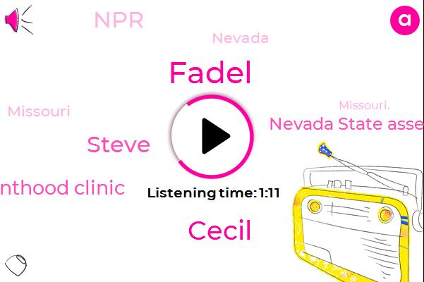 Nevada,Saint Louis Planned Parenthood Clinic,Nevada State Assembly,Missouri,Fadel,Cecil,Missouri.,Steve,NPR