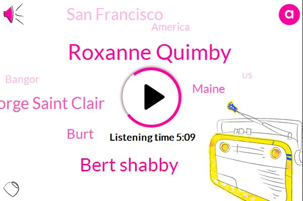Roxanne Quimby,San Francisco,Bert Shabby,America,Bangor,United States,New England,Maine,George Saint Clair,Massachusetts,Burt,New York,Billion Dollar,Million Dollar