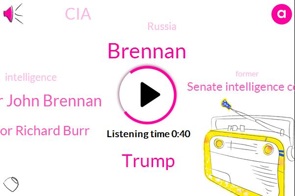 John Brennan,CIA,Senate Intelligence Committee,President Trump,Senator Richard Burr,Ron Dirac,Russia,Director