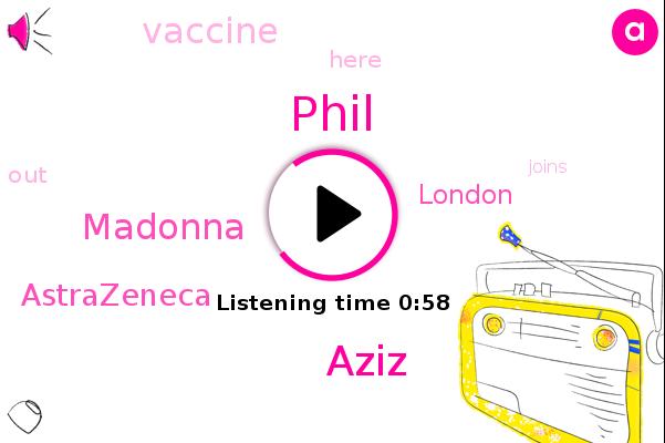 Astrazeneca,Phil,London,Aziz,Madonna