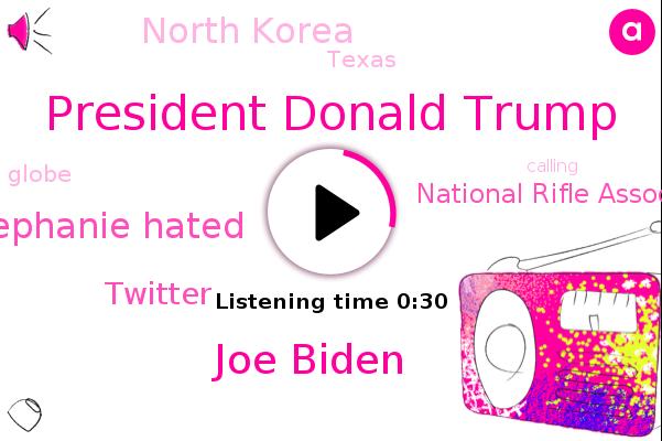 President Donald Trump,North Korea,Twitter,National Rifle Association,Joe Biden,Stephanie Hated,Texas