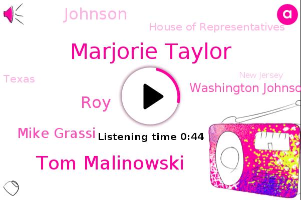 Marjorie Taylor,House Of Representatives,Tom Malinowski,ROY,Texas,New Jersey,Mike Grassi,United States,Washington Johnson,Johnson