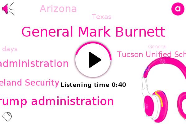 General Mark Burnett,Trump Administration,Biden Administration,Department Of Homeland Security,Tucson Unified School District,Arizona,Texas