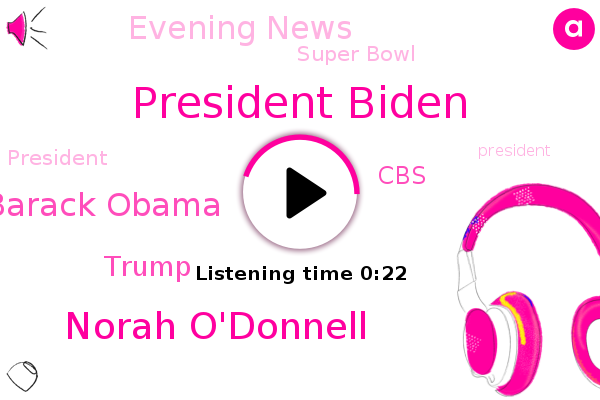 President Biden,Norah O'donnell,Evening News,CBS,Barack Obama,Super Bowl,Donald Trump