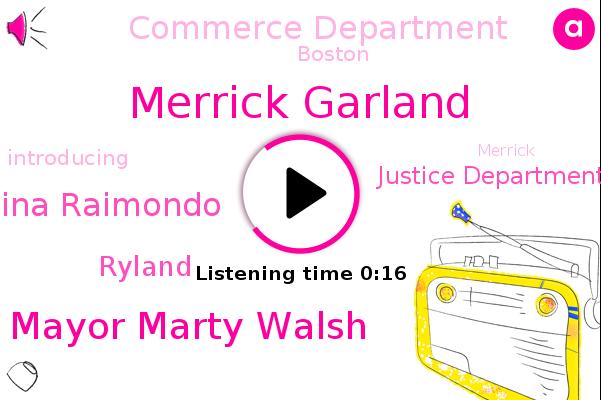 Merrick Garland,Mayor Marty Walsh,Justice Department,Gina Raimondo,Boston,Ryland,Commerce Department