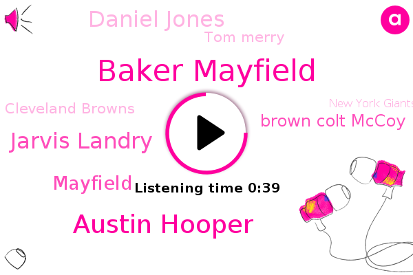 Baker Mayfield,Cleveland Browns,New York Giants,Austin Hooper,Jarvis Landry,Mayfield,Brown Colt Mccoy,Daniel Jones,Giants,Tom Merry,New York,New Jersey