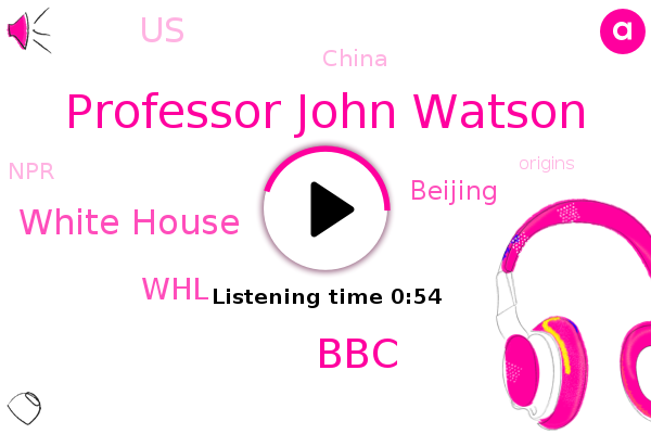 Professor John Watson,BBC,White House,Beijing,China,United States,WHL,NPR