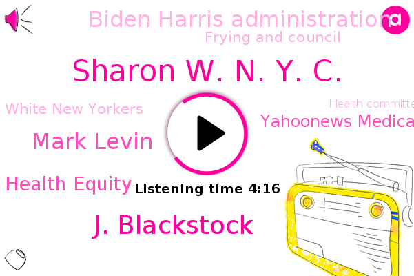 Sharon W. N. Y. C.,J. Blackstock,New York City,Advancing Health Equity,Yahoonews Medical,Biden Harris Administration,Frying And Council,White New Yorkers,Mark Levin,Health Committee,City Council,South Bronx,Brian