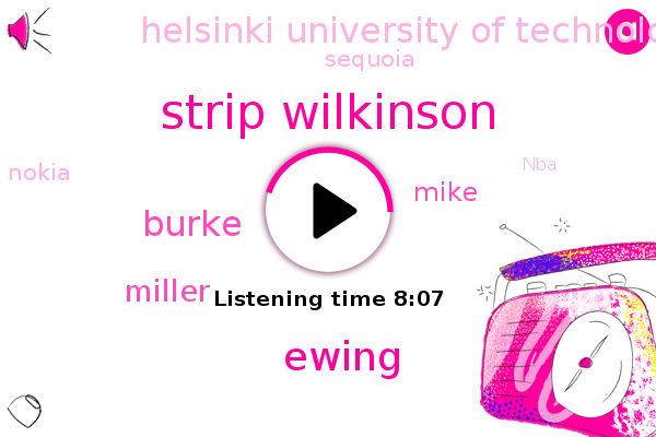 Helsinki University Of Technology,Kobe,Strip Wilkinson,Ewing,Bethany,Iran,Finland,Sequoia,Nokia,Burke,Miller,NBA,Berkeley,United States,Mike,Coma