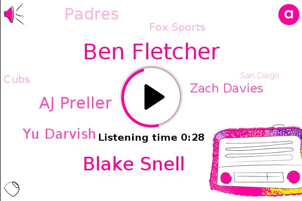 Ben Fletcher,Blake Snell,Padres,Aj Preller,San Diego,Fox Sports,Yu Darvish,Zach Davies,Cubs