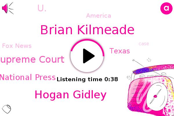 Brian Kilmeade,Supreme Court,Texas,Trump Campaign National Press,Hogan Gidley,U.,America,Fox News