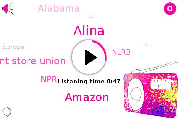 Amazon,Alabama,Wholesale And Department Store Union,NPR,Nlrb,Alina,U.,Europe,United States
