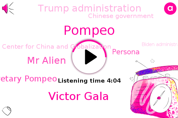 China,Trump Administration,United States,Pompeo,Beijing,Chinese Government,Victor Gala,Center For China And Globalization,Biden Administration,U.,Mainland Chinese Government,State Department,Mr Alien,White House,Secretary Pompeo,Persona