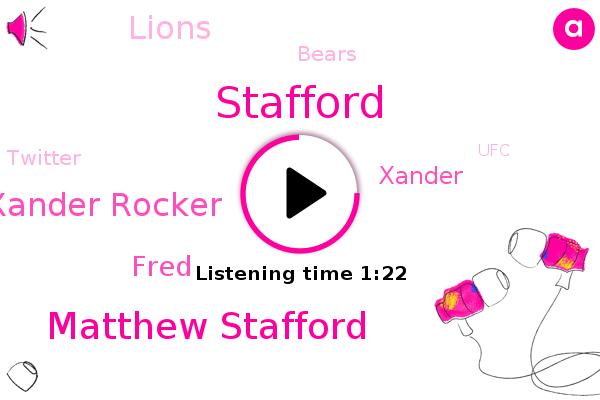 Matthew Stafford,Stafford,Lions,Bears,Super Bowl,Xander Rocker,Fred,Twitter,Espn,Xander,Chicago,UFC