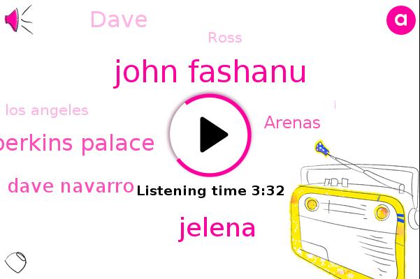 John Fashanu,Jelena,Perkins Palace,Dave Navarro,Arenas,Los Angeles,Dave,Ross