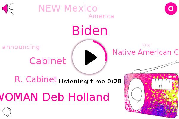 R. Cabinet,Biden,Native American Cabinet,Congresswoman Deb Holland,New Mexico,Cabinet,America