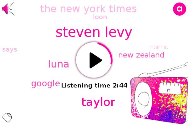 Steven Levy,Taylor,The New York Times,New Zealand,Luna,Google