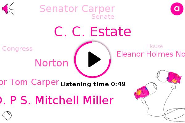 C. C. Estate,W. T. O. P S. Mitchell Miller,Norton,Senator Tom Carper,Senate,Eleanor Holmes Norton,Capitol Hill,Delaware,Congress,Senator Carper,House