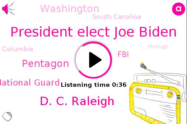 President Elect Joe Biden,D. C. Raleigh,Pentagon,National Guard,FBI,Washington,South Carolina,Columbia