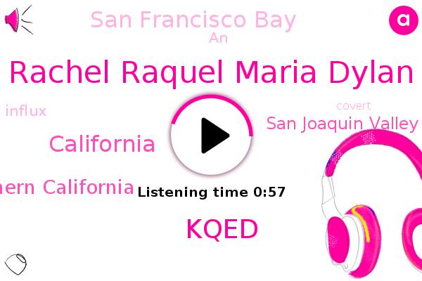 Rachel Raquel Maria Dylan,Kqed,California,San Joaquin Valley,Southern California,San Francisco Bay