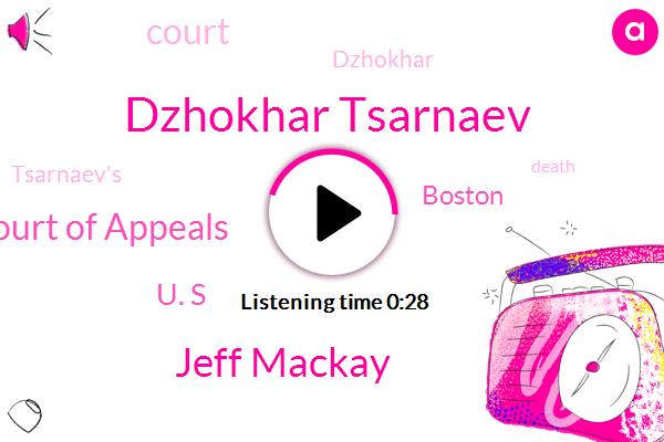 Dzhokhar Tsarnaev,Circuit Court Of Appeals,Boston,Jeff Mackay,U. S