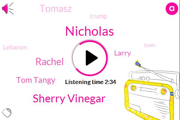 Sherry Vinegar,Spain,Rachel,Tomasz,San Vicente,Nicholas,Lebanon,Tom Tangy,Larry,Oregon,Donald Trump,Professor