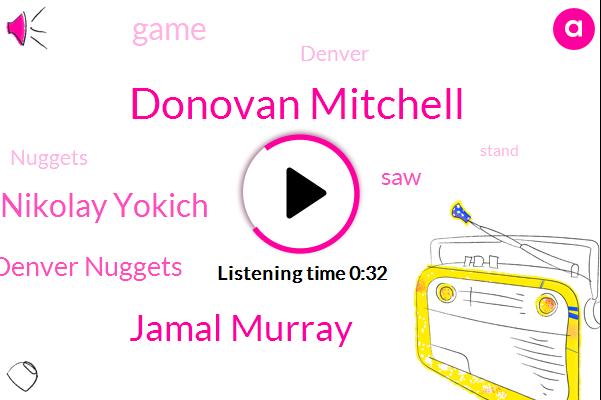 Denver Nuggets,Donovan Mitchell,Jamal Murray,Nikolay Yokich