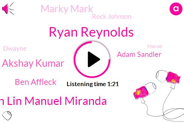 Ryan Reynolds,Smith Lin Manuel Miranda,Akshay Kumar,Ben Affleck,Adam Sandler,Marky Mark,Marvel,Rock Johnson,Dwayne,Hamilton